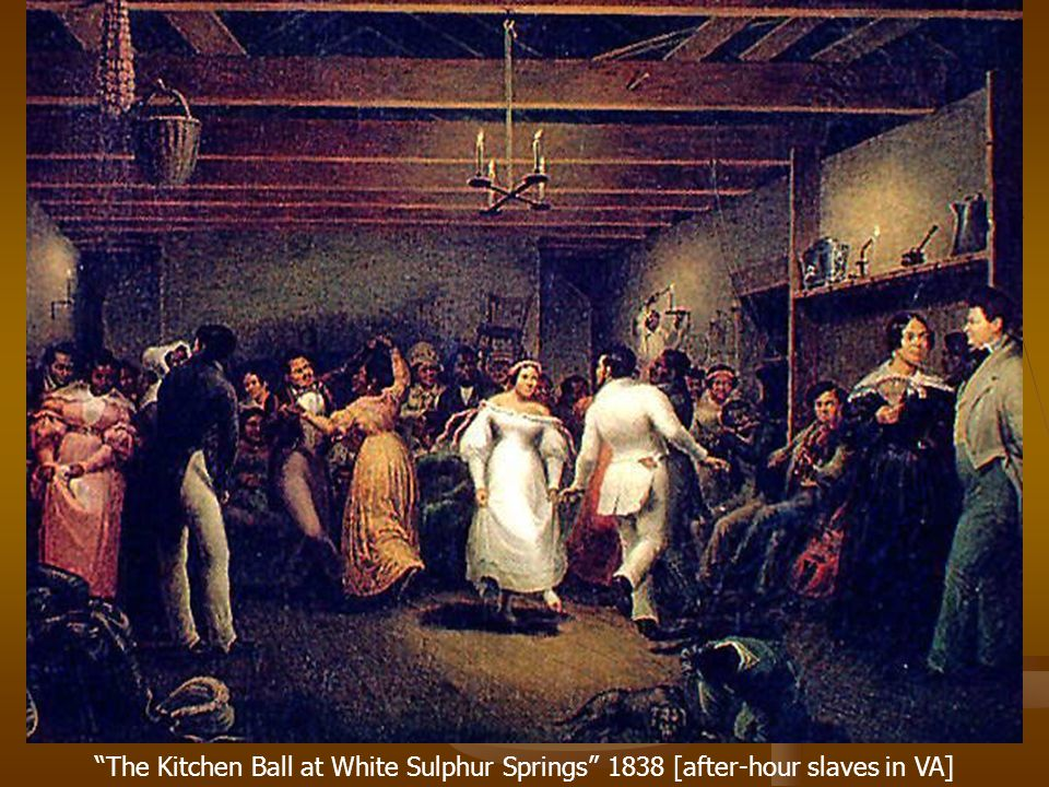 The Kitchen Ball at White Sulphur Springs 1838 [after-hour slaves in VA]